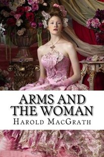 Arms and the Woman Harold Macgrath by Macgrath, Harold/ Benitez, Paula (9781546363408) - PaperBack - Reference