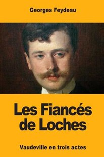 Les Fiances De Loches by Georges Feydeau (9781546386513) - PaperBack - Entertainment