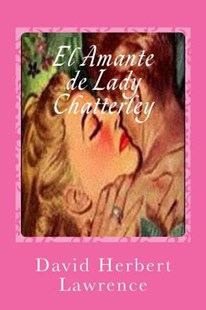 El Amante de Lady Chatterley/ Lady Chatterley's Lover by Lawrence, David Herbert/ Sanchez, Gustavo J./ Vilalta, Andres Bosh (9781546476238) - PaperBack - Reference