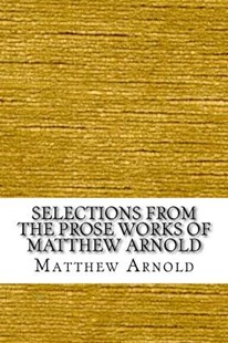 Selections from the Prose Works of Matthew Arnold by Matthew Arnold (9781546497202) - PaperBack - Reference
