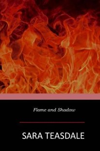 Flame and Shadow by Sara Teasdale (9781546601920) - PaperBack - Classic Fiction