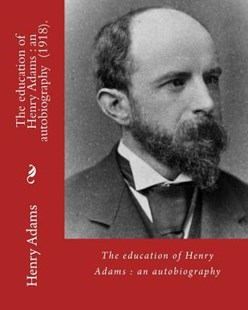 The Education of Henry Adams by Henry Adams, Henry Cabot Lodge (9781546646013) - PaperBack - Modern & Contemporary Fiction General Fiction