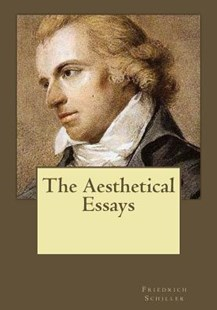 The Aesthetical Essays by Friedrich Schiller, Andrea Gouveia (9781546768753) - PaperBack - Philosophy Modern