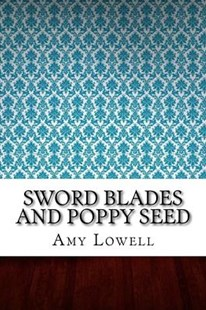 Sword Blades and Poppy Seed by Amy Lowell (9781546771173) - PaperBack - Poetry & Drama Poetry
