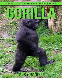 Gorilla! an Educational Children's Book About Gorilla With Fun Facts & Photos by Abby Daniele (9781547050222) - PaperBack - Non-Fiction Animals