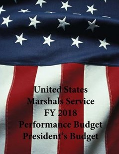 United States Marshals Service Fy 2018 Performance Budget President's Budget by United States Marshals Service, U.s. Department of Justice, Penny Hill Press (9781547051458) - PaperBack - Politics Political Issues