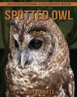 Spotted Owl! an Educational Children's Book About Spotted Owl With Fun Facts & Photos by Abby Daniele (9781547124442) - PaperBack - Non-Fiction Animals