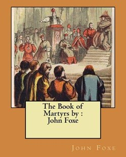 The Book of Martyrs by John Foxe (9781548394783) - PaperBack - Modern & Contemporary Fiction General Fiction