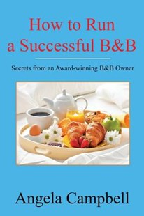 How to Run a Successful B&b by Angela Campbell (9781548821210) - PaperBack - Reference