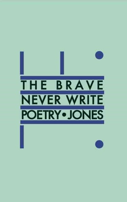 Brave Never Write Poetry