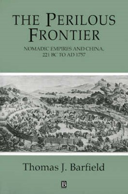 The Perilous Frontier - Nomadic Empires and China, 221 Bc to Ad 1757