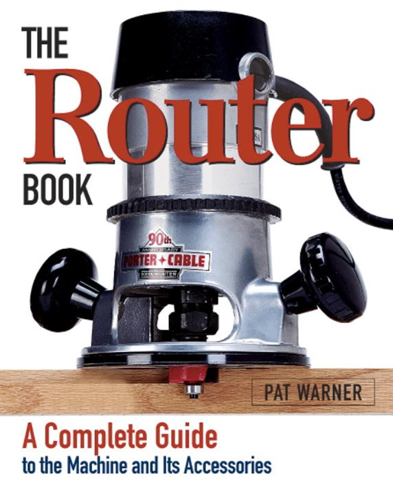 Router Book: A Complete Guide to the Router and Its Accessories