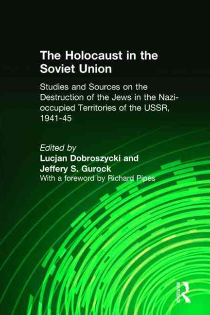 Holocaust in the Soviet Union: Studies and Sources on the Destruction of the Jews in the Nazi-Occupied Territories of the USSR, 1941-45