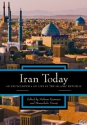 Iran Today: An Encyclopedia of Life in the Islamic Republic [2 volumes]