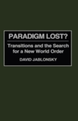 Paradigm Lost? Transitions and the Search for a New World Order