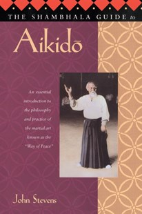 Shambhala Guide To Aikido by Stevens, Peter Turner (9781570621703) - PaperBack - Sport & Leisure Martial Arts