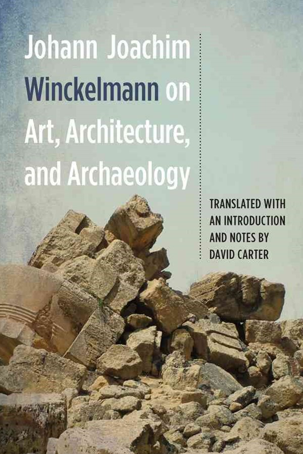 Johann Joachim Winckelmann on Art, Architecture, and Archaeology