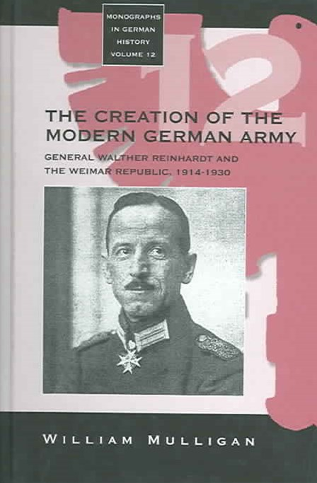 General Walther Reinhardt and the Creation of the Modern German Army 1914-1930