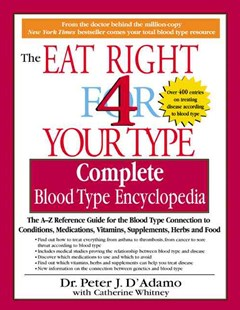 the eat right 4 your type the complete blood type encyclopedia whitney catherine dadamo peter j