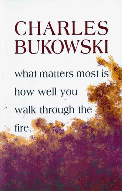 What Matters Most Is How Well You Walk Through the Fire: New Poems
