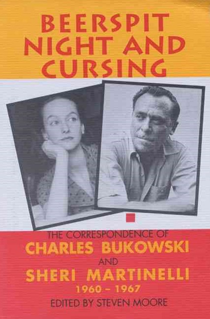 Beerspit Night And Cursing: The Correspondence Of Charles Bukowski And Sheri Martinelli 1960 - 1967