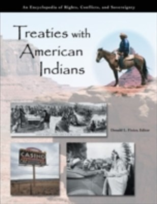 Treaties with American Indians: An Encyclopedia of Rights, Conflicts, and Sovereignty [3 volumes]