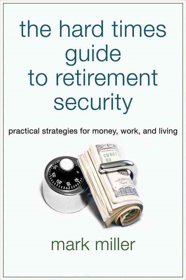 The Hard Times Guide to Retirement Security