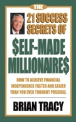 21 Success Secrets of Self-Made Millionaires