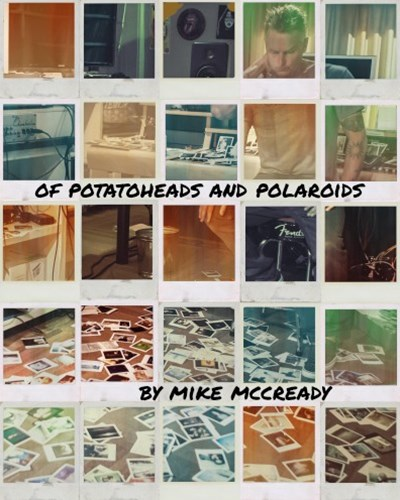 Of Potato Heads And Polaroids: My Life Inside and Out of Pearl Jam
