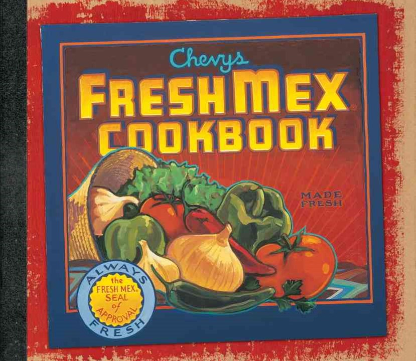 Chevys Fresh Mex Cookbook