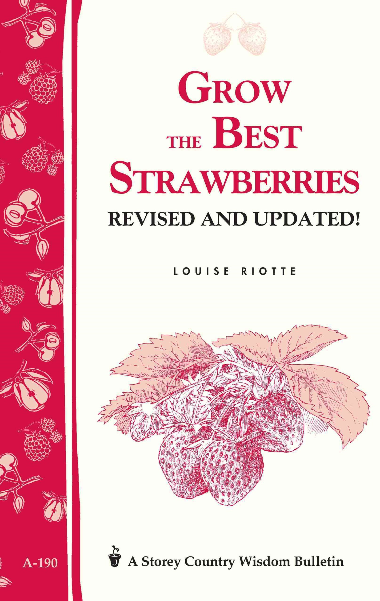 Grow the Best Strawberries: Storey's Country Wisdom Bulletin  A.190