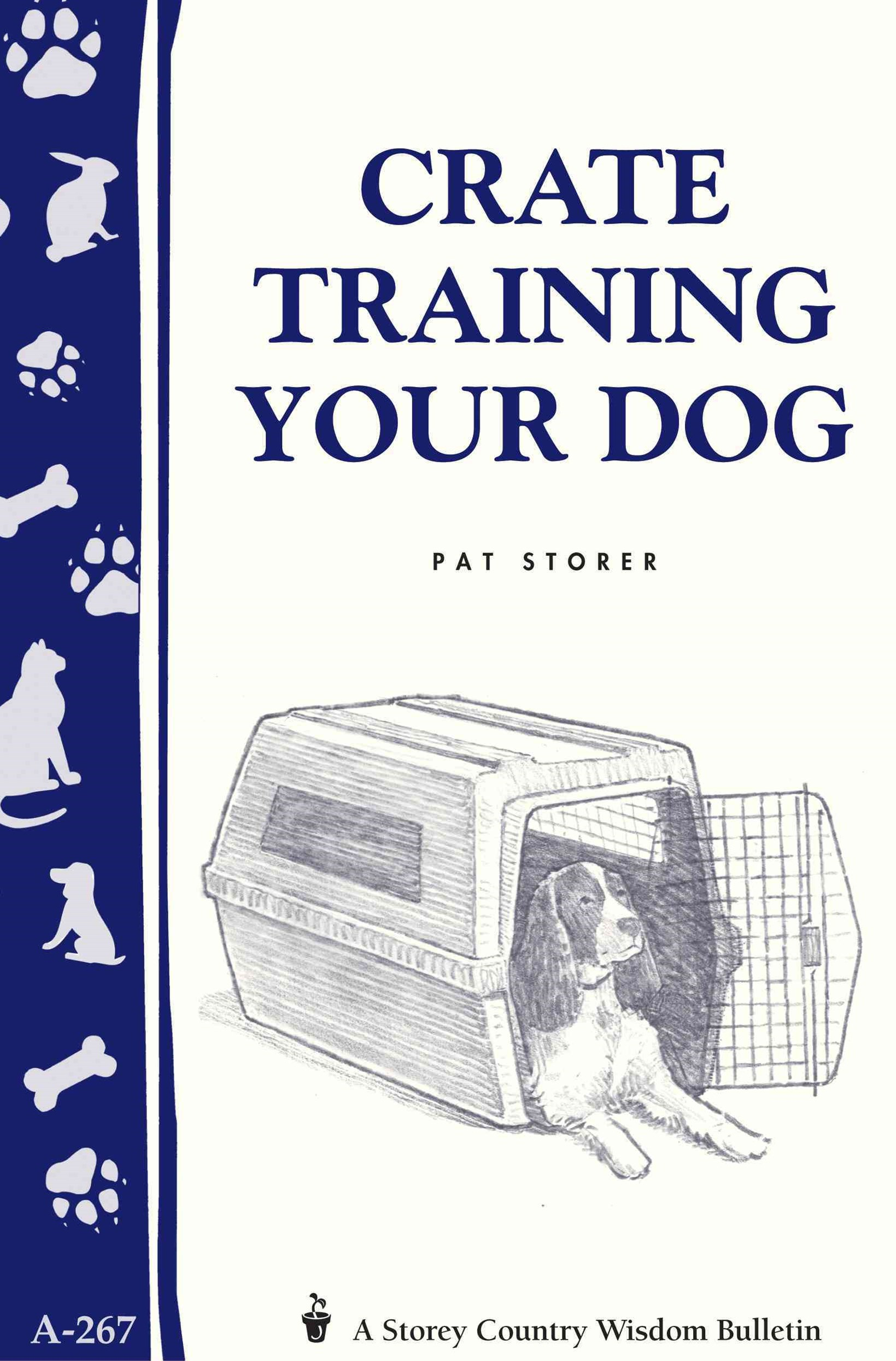 Crate Training Your Dog: Storey's Country Wisdom Bulletin  A.267