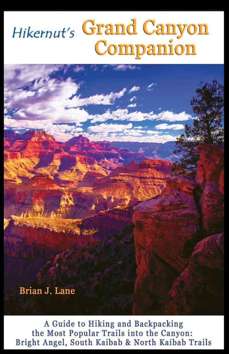 Hikernut's Grand Canyon Companion a Guide to Hiking and Backpacking the Most Popular Trails Into th