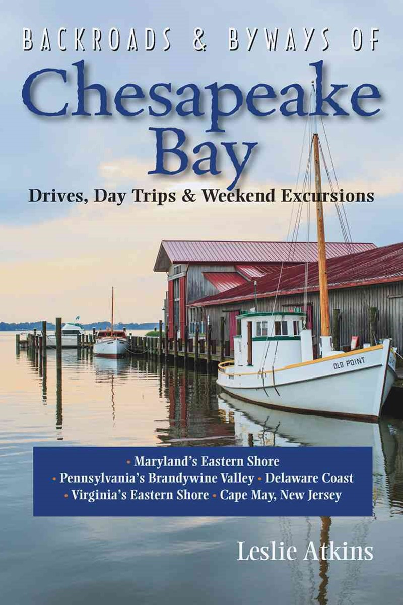 Backroads & Byways of Chesapeake Bay Drives, Day Trips & Weekend Excursions