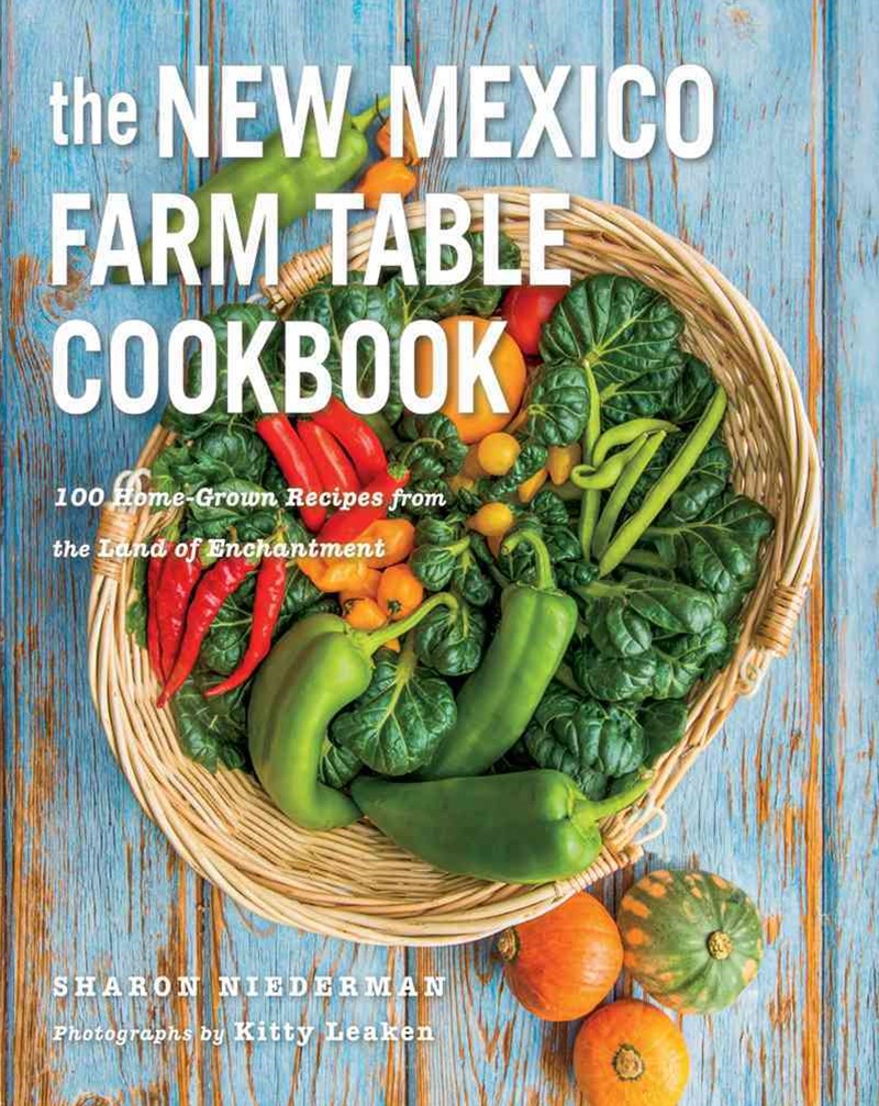 The New Mexico Farm Table Cookbook 150 Homegrown Recipes From the Land of Enchantment