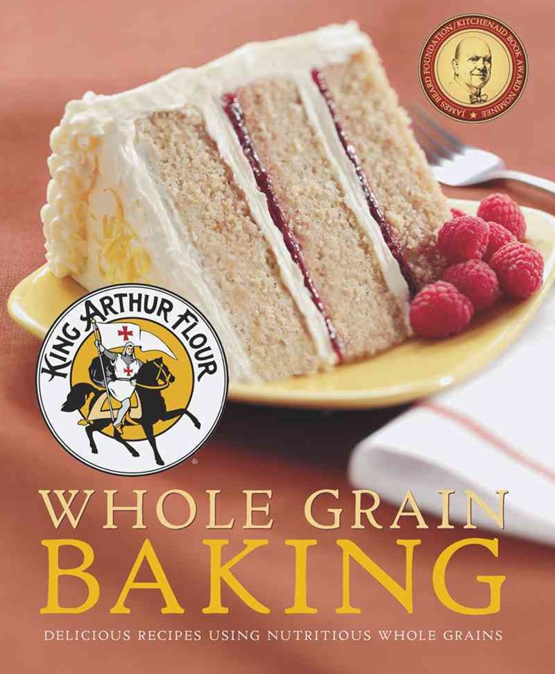 King Arthur Flour Whole Grain Baking Delicious Recipes Using Nutritious Whole Grains