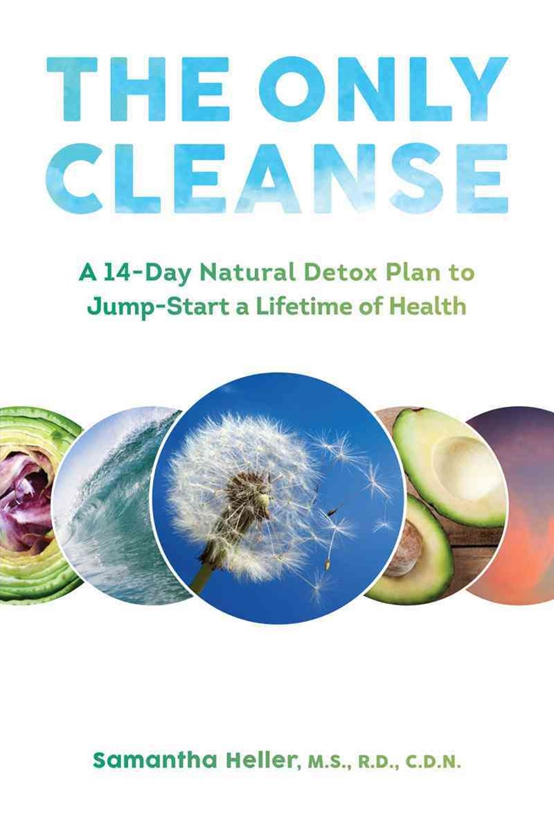 The Only Cleanse a 14-Day Natural Detox Plan to Jump-start a Lifetime of Health