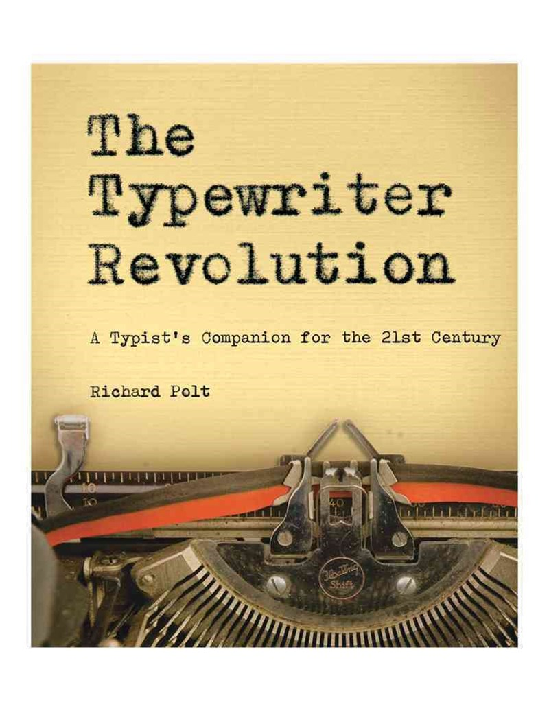 The Typewriter Revolution a Typist's Companion for the 21st Century