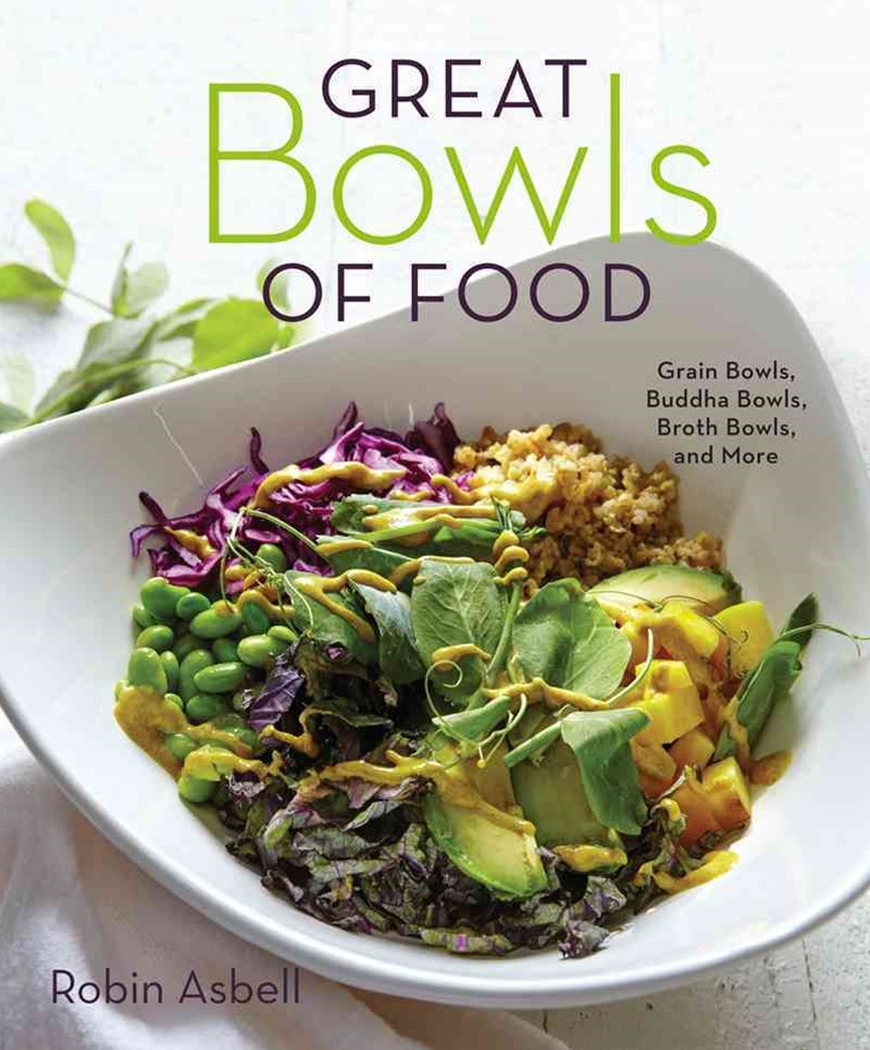 Great Bowls of Food One-bowl Meals Made with Healthy Grains, Noodles, Lean Proteins, and Veggies