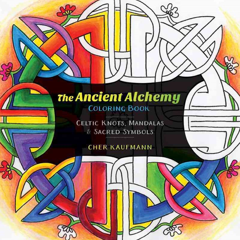 The Ancient Alchemy Coloring Book Celtic, Buddhist, and Ancient Symbols for Everyday Calm
