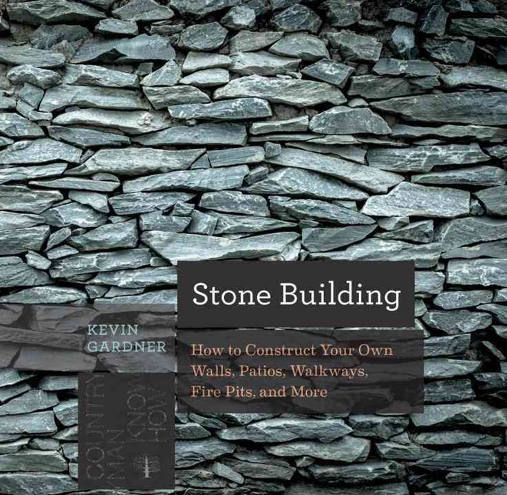 Stone Building How to Construct Your Own Walls, Patios, Walkways, Fire Pits, and More