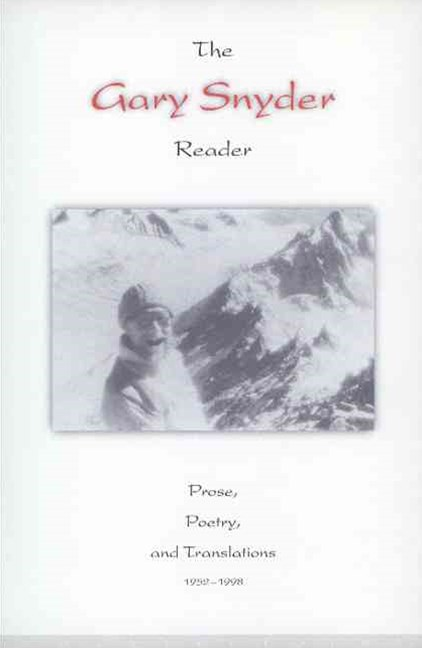 The Gary Snyder Reader: Prose, Poetry and Translations, 1952-1998