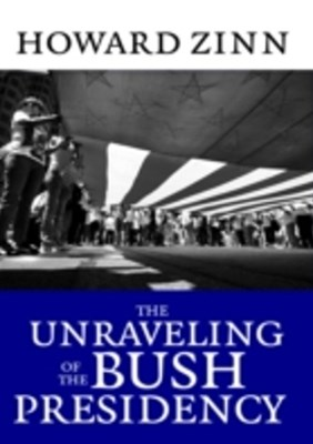 Unraveling of the Bush Presidency