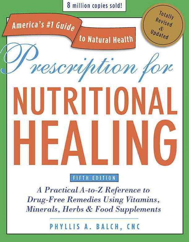 Prescription For Nutritional Healing, Fifth Editionical A-To-Z Reference To Drug-Free Remedies Using Vitamins,