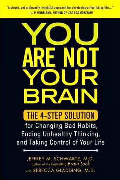 You Are Not Your Brain: The 4-Step Solution for Changing BadHabits, Ending Unhealthy Thinking, and Taking Control of Yo
