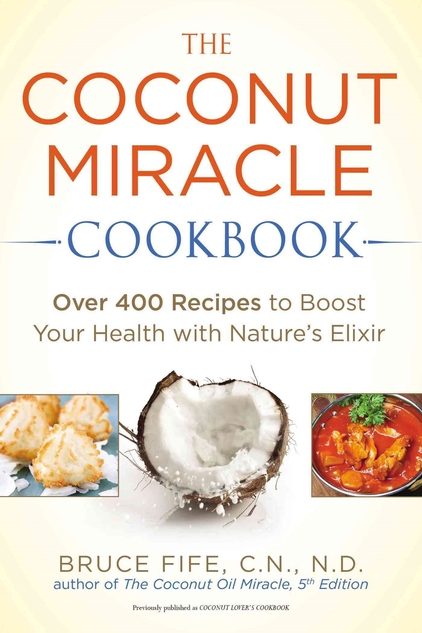 The Coconut Miracle Cookbook: Over 400 Recipes to Boost Your Health withNature's Elixir