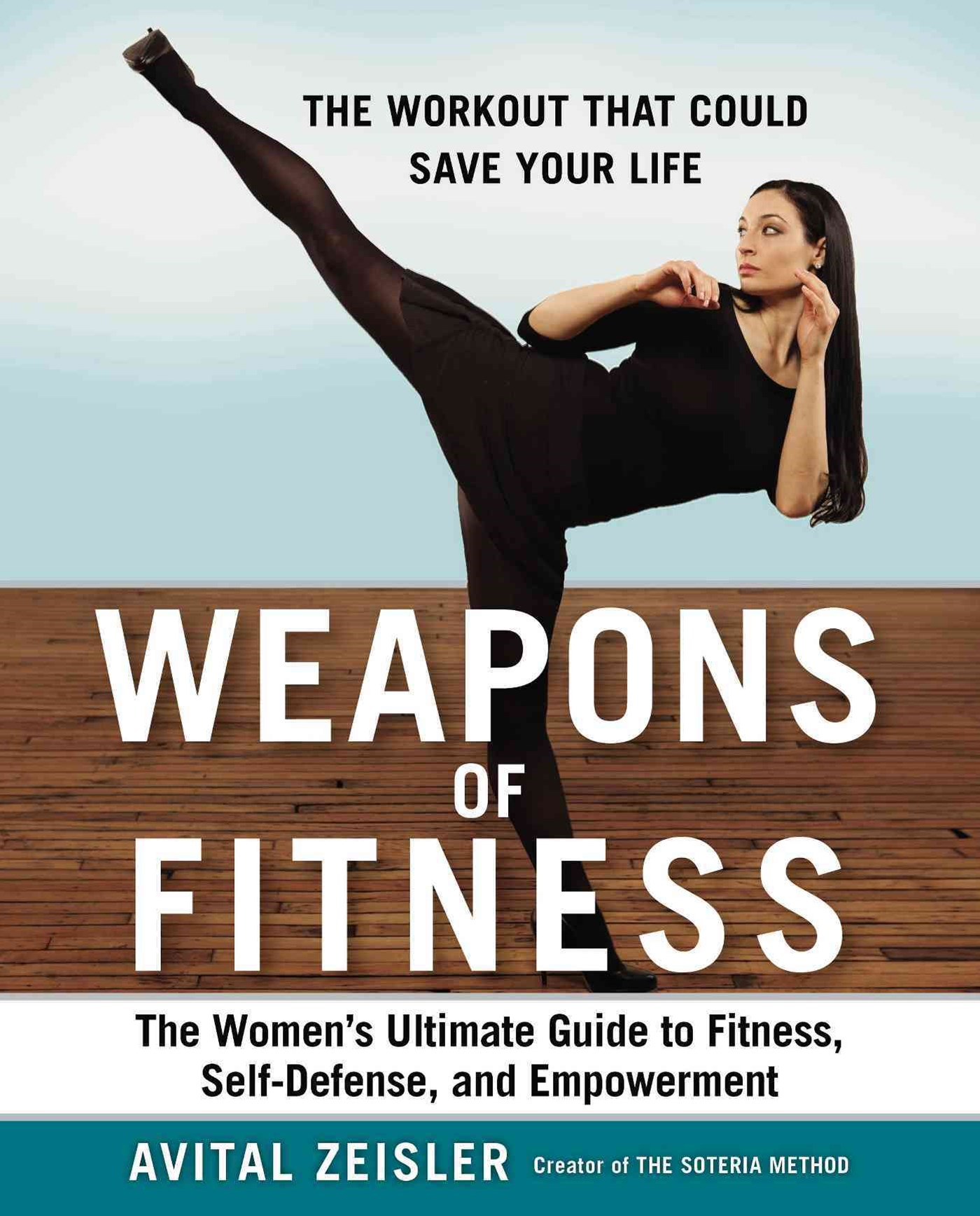 Weapons of Fitness: The Women's Ultimate Guide to Fitness, Self-Defense,and Empowerment