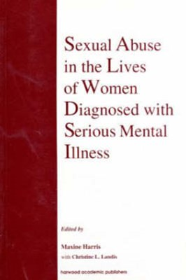 Sexual Abuse in the Lives of Women Diagnosed with Serious Mental Illness