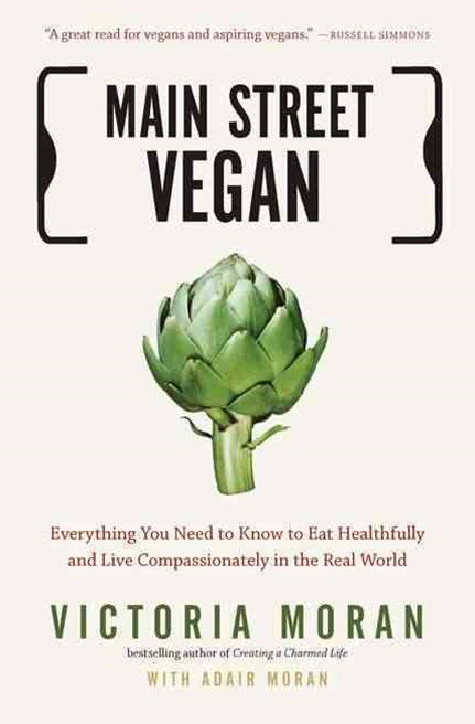 Main Street Vegan: Everything You Need to Know to Eat Healthfully and Live Compassionately in the R