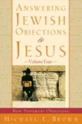 Answering Jewish Objections to Jesus : Volume 4